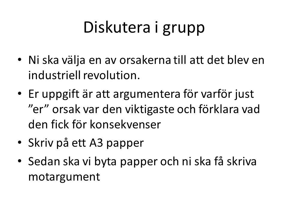 Diskutera i grupp Ni ska välja en av orsakerna till att det blev en industriell revolution.