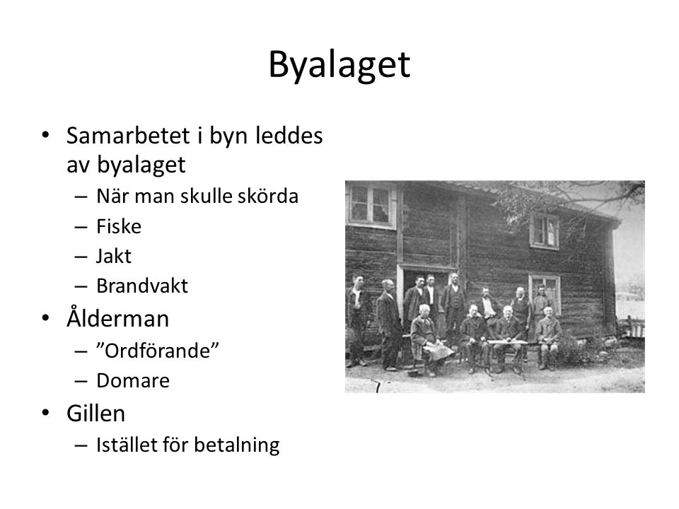 Byalaget Samarbetet i byn leddes av byalaget Ålderman Gillen