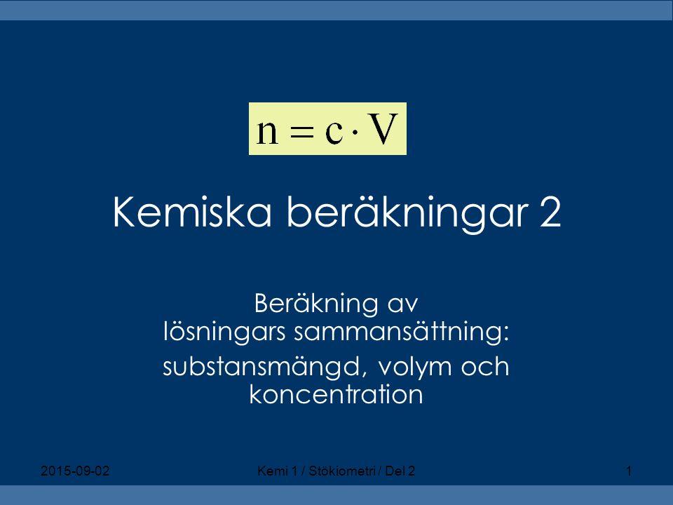 Kemiska beräkningar 2 Beräkning av lösningars sammansättning: