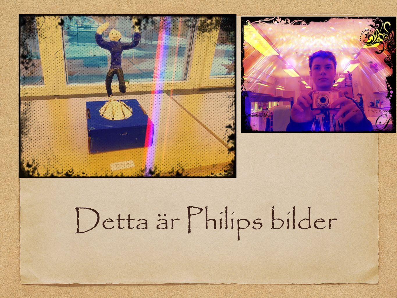Detta är Philips bilder