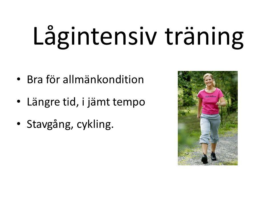 Lågintensiv träning Bra för allmänkondition Längre tid, i jämt tempo