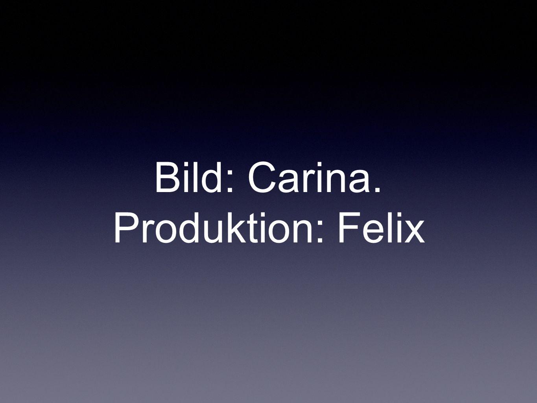 Bild: Carina. Produktion: Felix