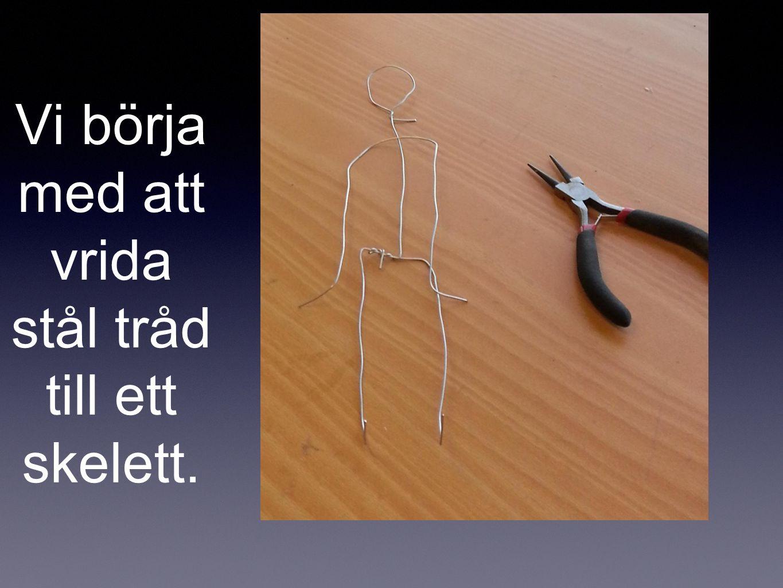 Vi börja med att vrida stål tråd till ett skelett.