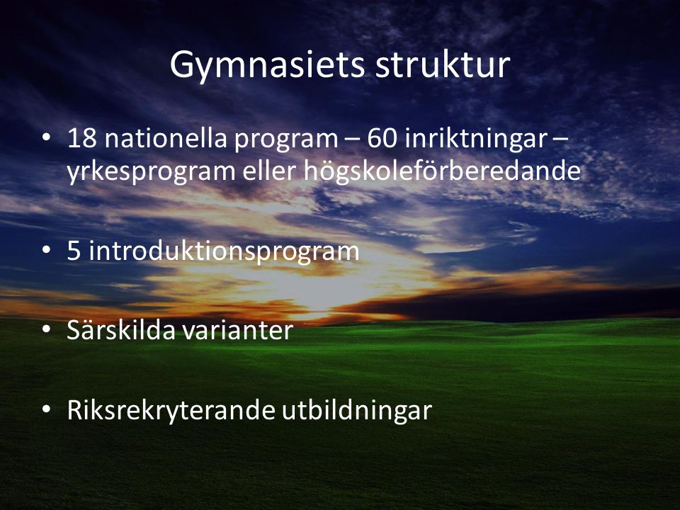 Gymnasiets struktur 18 nationella program – 60 inriktningar – yrkesprogram eller högskoleförberedande.