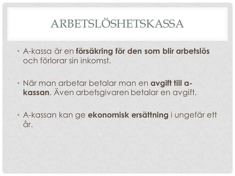 Arbetslöshetskassa A-kassa är en försäkring för den som blir arbetslös och förlorar sin inkomst.