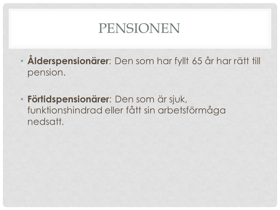Pensionen Ålderspensionärer: Den som har fyllt 65 år har rätt till pension.