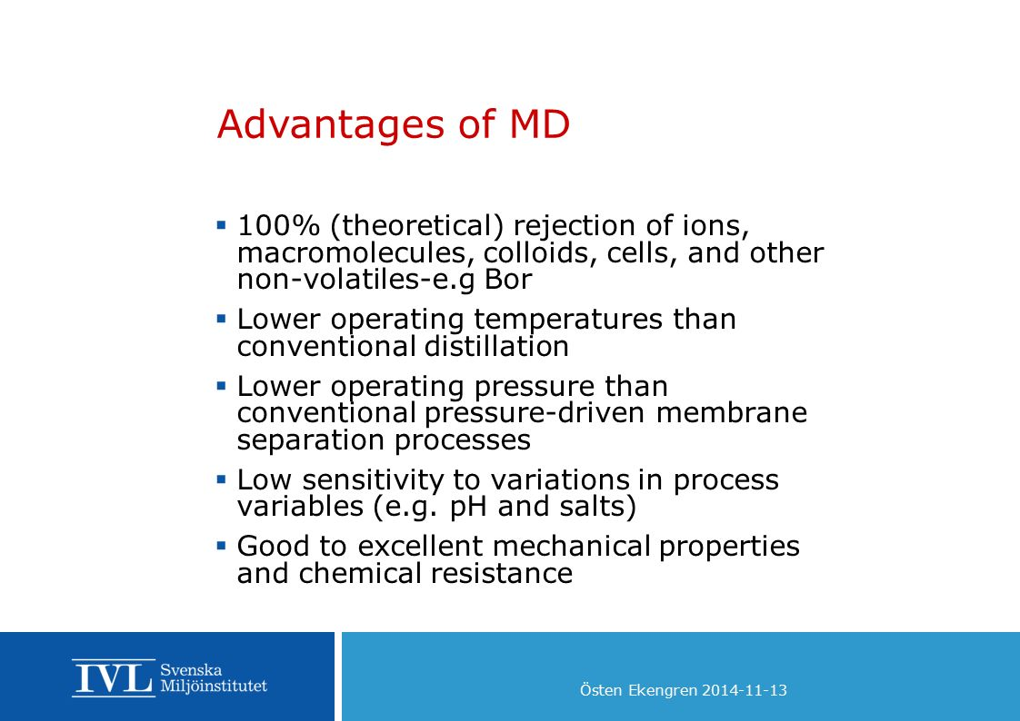 Advantages of MD 100% (theoretical) rejection of ions, macromolecules, colloids, cells, and other non-volatiles-e.g Bor.