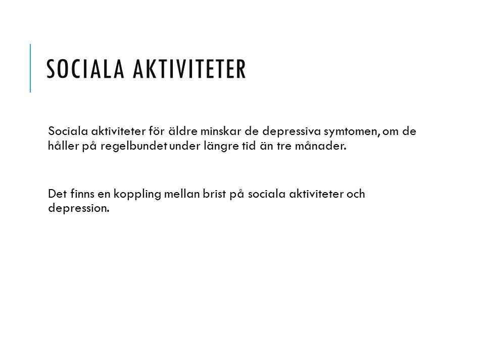 Sociala aktiviteter Sociala aktiviteter för äldre minskar de depressiva symtomen, om de håller på regelbundet under längre tid än tre månader.