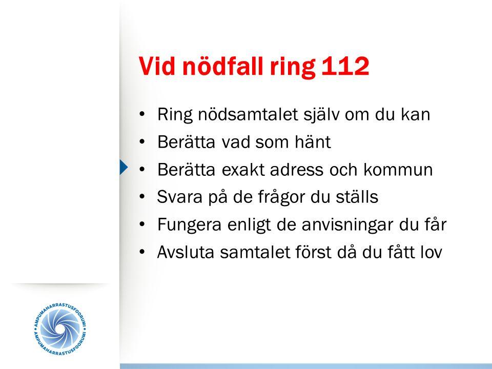 Vid nödfall ring 112 Ring nödsamtalet själv om du kan