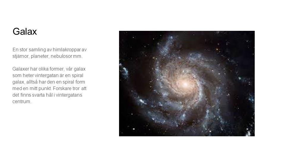 Galax En stor samling av himlakroppar av stjärnor, planeter, nebulosor mm.