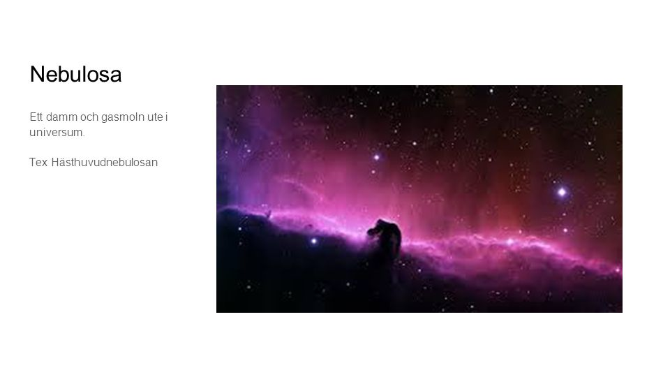 Nebulosa Ett damm och gasmoln ute i universum. Tex Hästhuvudnebulosan