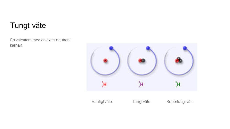 Tungt väte En väteatom med en extra neutron i kärnan.
