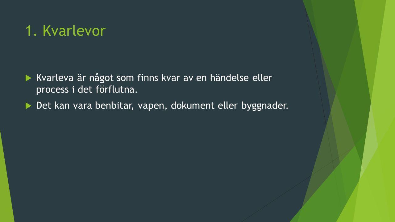 1. Kvarlevor Kvarleva är något som finns kvar av en händelse eller process i det förflutna.