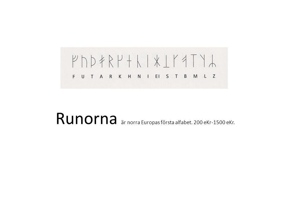 Runorna är norra Europas första alfabet. 200 eKr-1500 eKr.