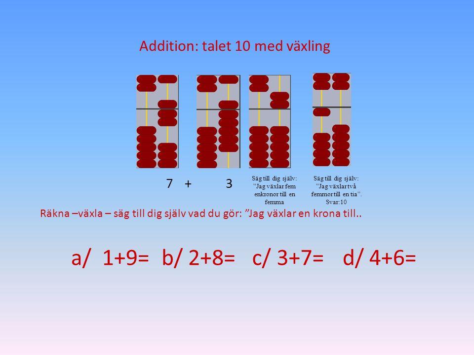 a/ 1+9= b/ 2+8= c/ 3+7= d/ 4+6= Addition: talet 10 med växling 7 + 3
