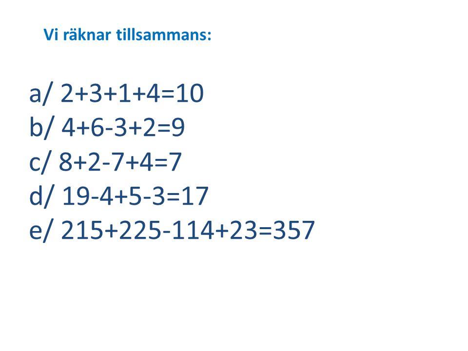 a/ 2+3+1+4=10 b/ 4+6-3+2=9 c/ 8+2-7+4=7 d/ 19-4+5-3=17