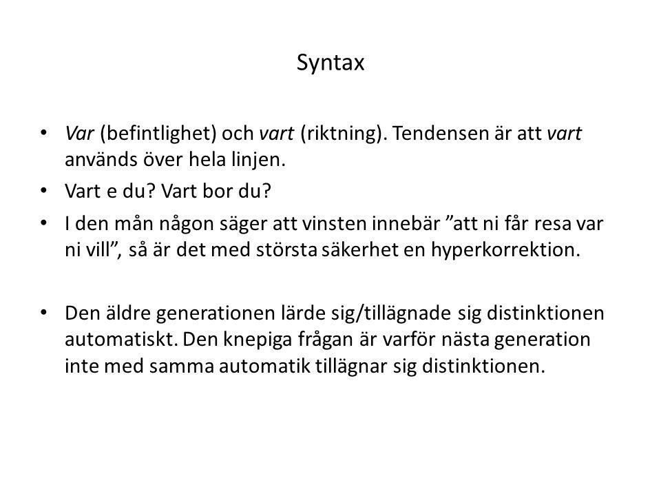 Syntax Var (befintlighet) och vart (riktning). Tendensen är att vart används över hela linjen. Vart e du Vart bor du