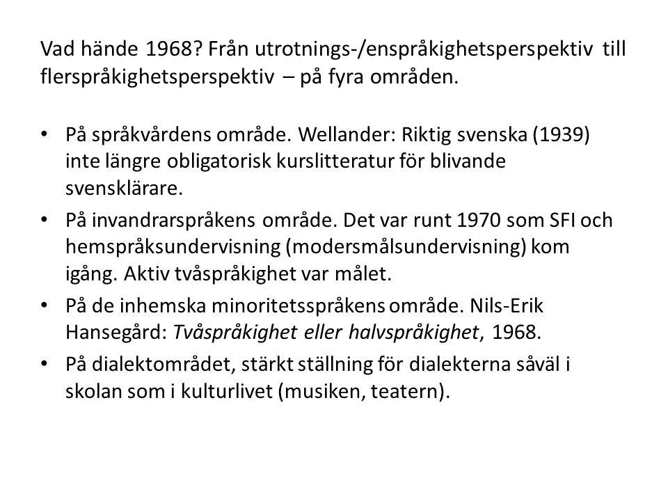 Vad hände 1968 Från utrotnings-/enspråkighetsperspektiv till flerspråkighetsperspektiv – på fyra områden.