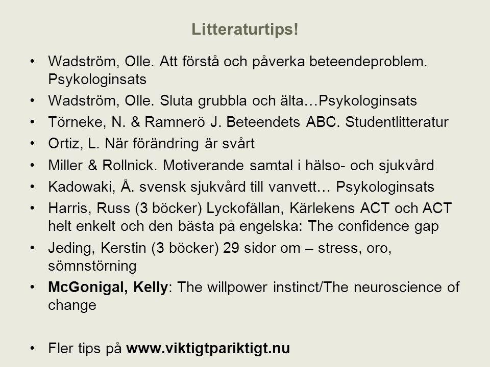 Litteraturtips! Wadström, Olle. Att förstå och påverka beteendeproblem. Psykologinsats. Wadström, Olle. Sluta grubbla och älta…Psykologinsats.
