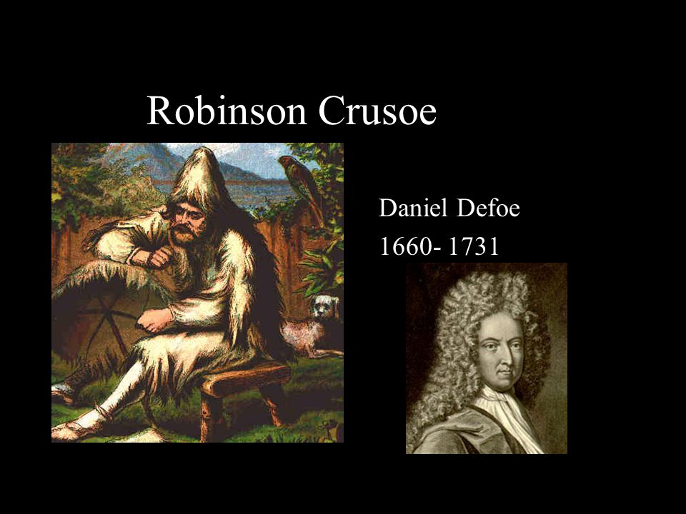 Robinson Crusoe Daniel Defoe 1660- 1731
