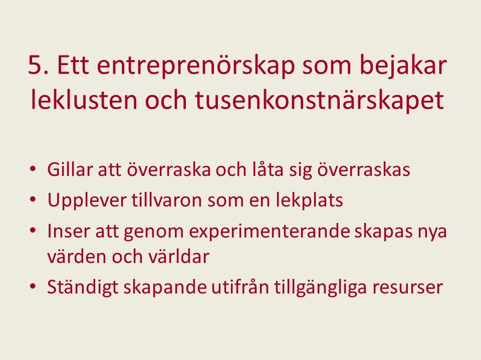 5. Ett entreprenörskap som bejakar leklusten och tusenkonstnärskapet