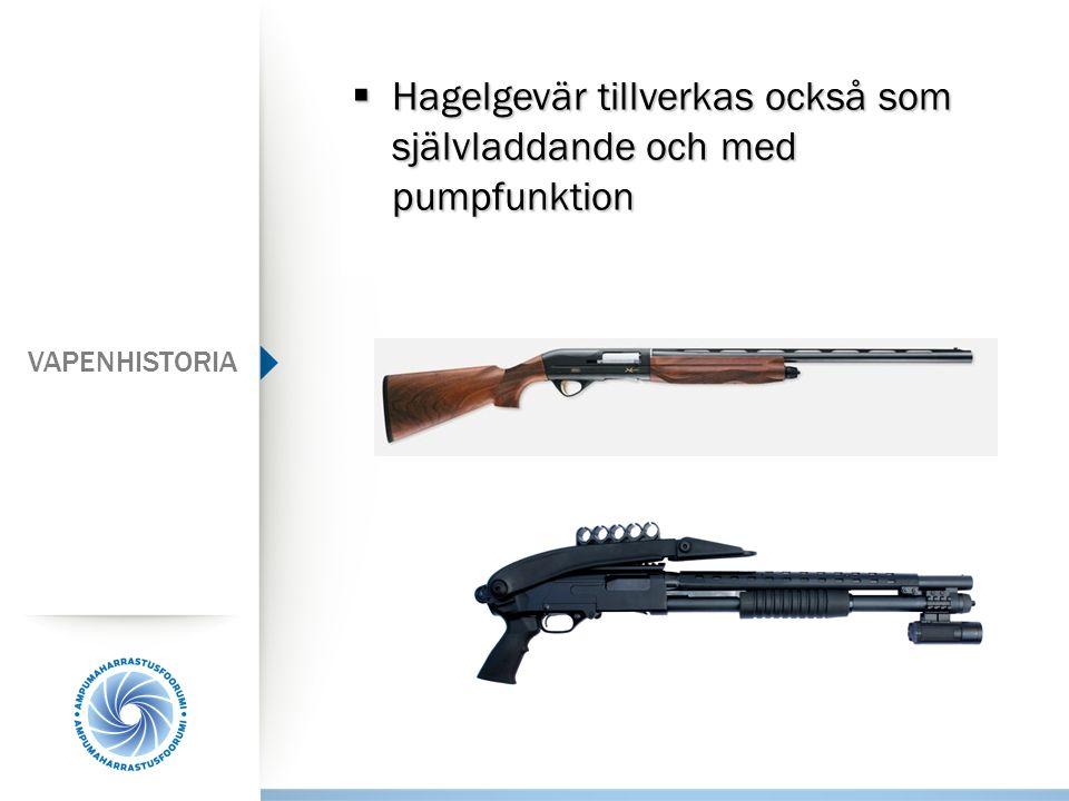 Hagelgevär tillverkas också som självladdande och med pumpfunktion