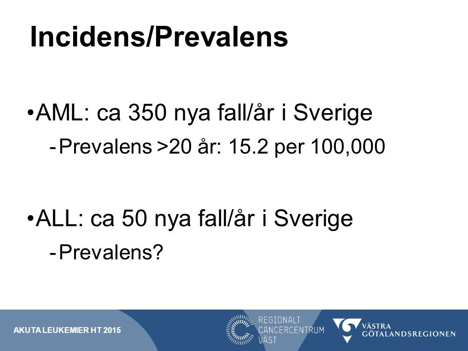 Incidens/Prevalens AML: ca 350 nya fall/år i Sverige