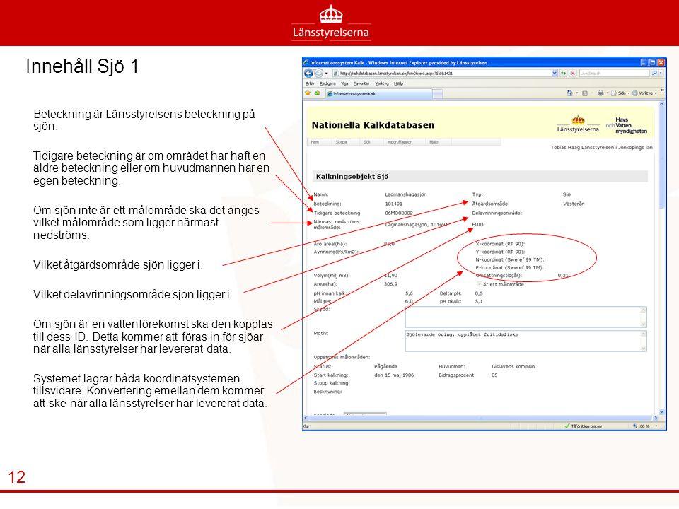 Innehåll Sjö 1 12 Beteckning är Länsstyrelsens beteckning på sjön.