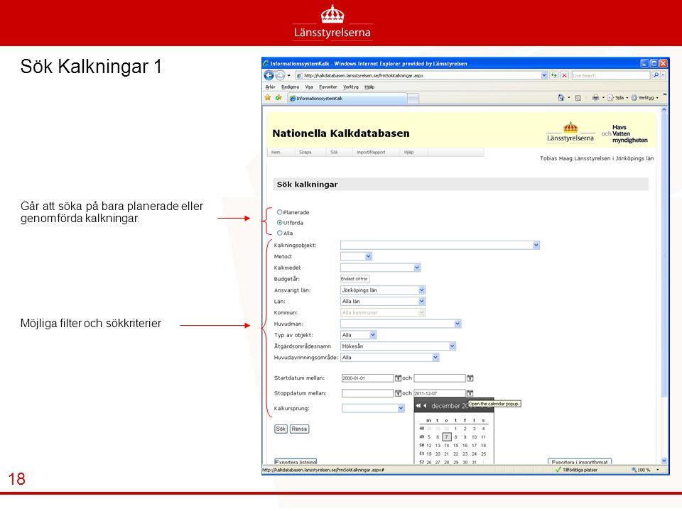 Sök Kalkningar 1 Går att söka på bara planerade eller genomförda kalkningar. Möjliga filter och sökkriterier.