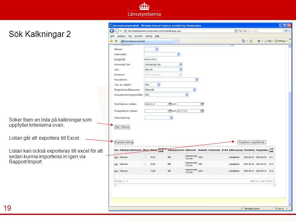 Sök Kalkningar 2 Söker fram en lista på kalkningar som uppfyller kriterierna ovan. Listan går att exportera till Excel.