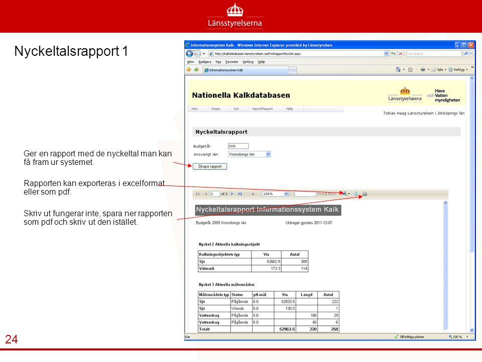 Nyckeltalsrapport 1 Ger en rapport med de nyckeltal man kan få fram ur systemet. Rapporten kan exporteras i excelformat eller som pdf.