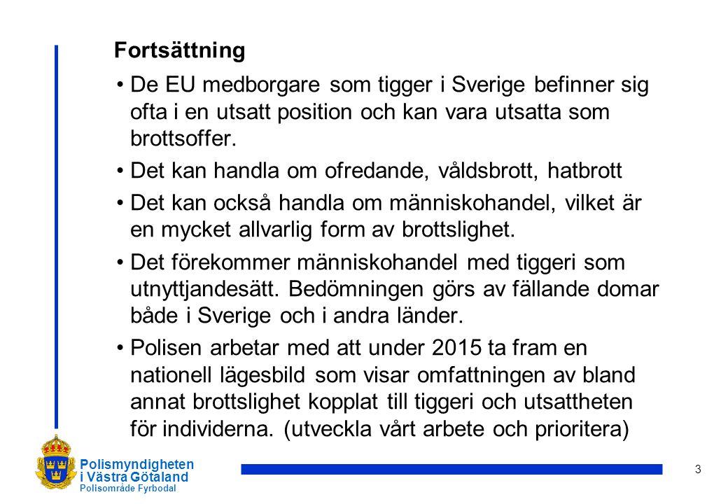 Fortsättning De EU medborgare som tigger i Sverige befinner sig ofta i en utsatt position och kan vara utsatta som brottsoffer.