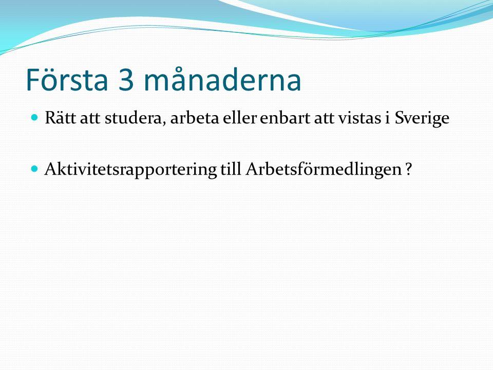 Första 3 månaderna Rätt att studera, arbeta eller enbart att vistas i Sverige.