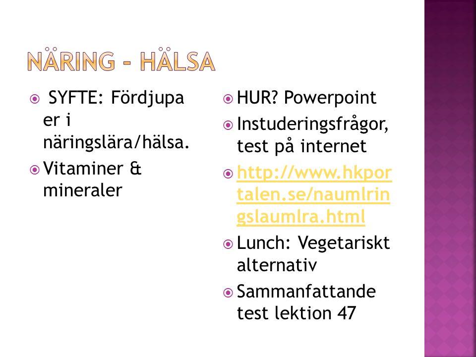 Näring - hälsa SYFTE: Fördjupa er i näringslära/hälsa.