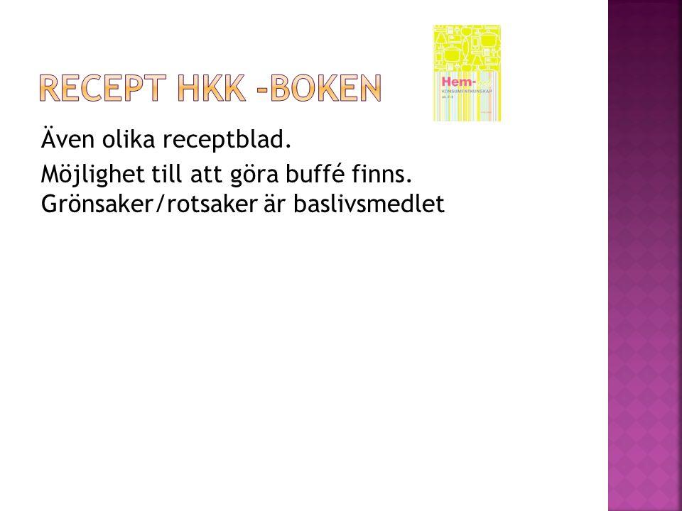 Recept Hkk -boken Även olika receptblad. Möjlighet till att göra buffé finns.