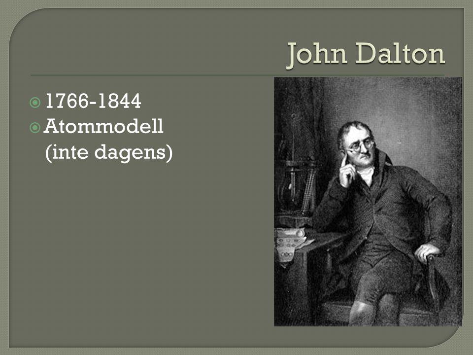 John Dalton 1766-1844 Atommodell (inte dagens)