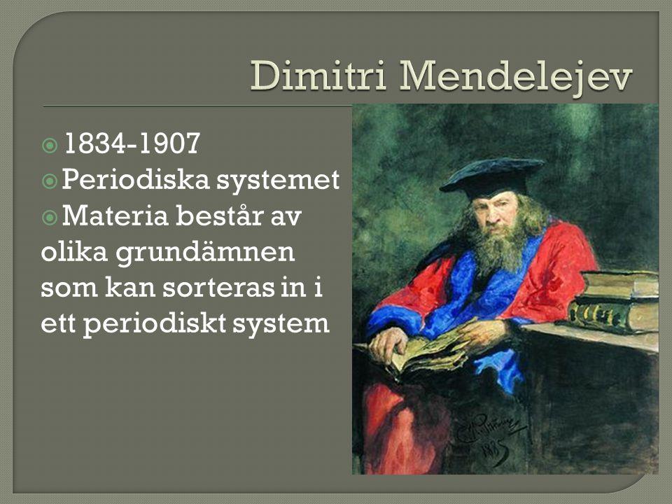 Dimitri Mendelejev 1834-1907 Periodiska systemet Materia består av