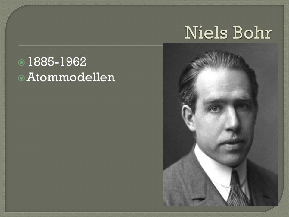 Niels Bohr 1885-1962 Atommodellen