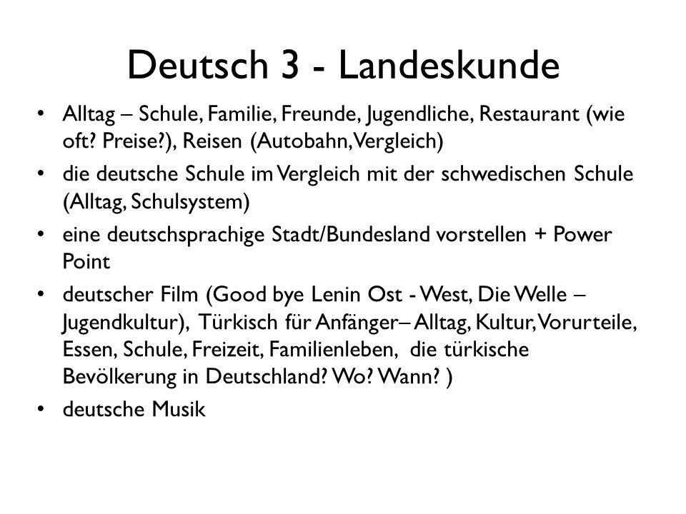 Deutsch 3 - Landeskunde Alltag – Schule, Familie, Freunde, Jugendliche, Restaurant (wie oft Preise ), Reisen (Autobahn, Vergleich)