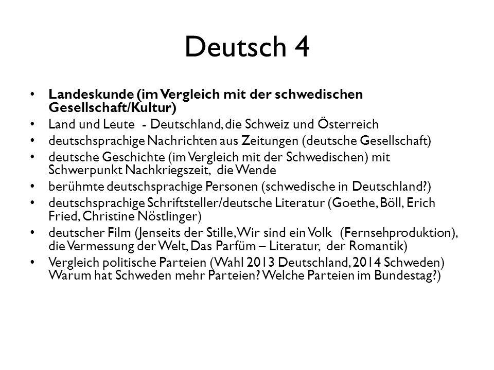 Deutsch 4 Landeskunde (im Vergleich mit der schwedischen Gesellschaft/Kultur) Land und Leute - Deutschland, die Schweiz und Österreich.