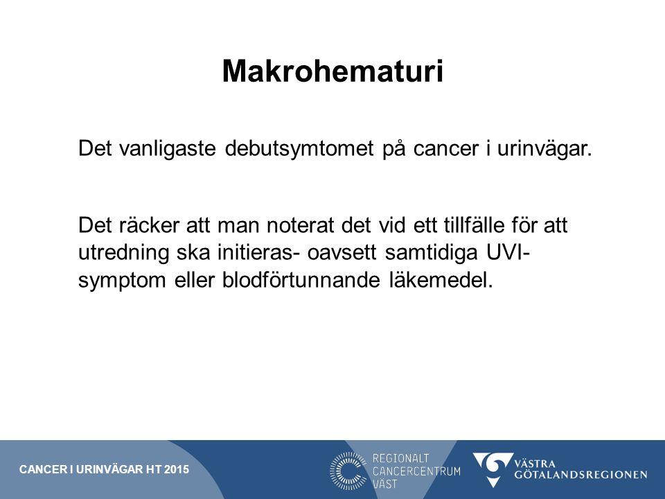 Makrohematuri Det vanligaste debutsymtomet på cancer i urinvägar.
