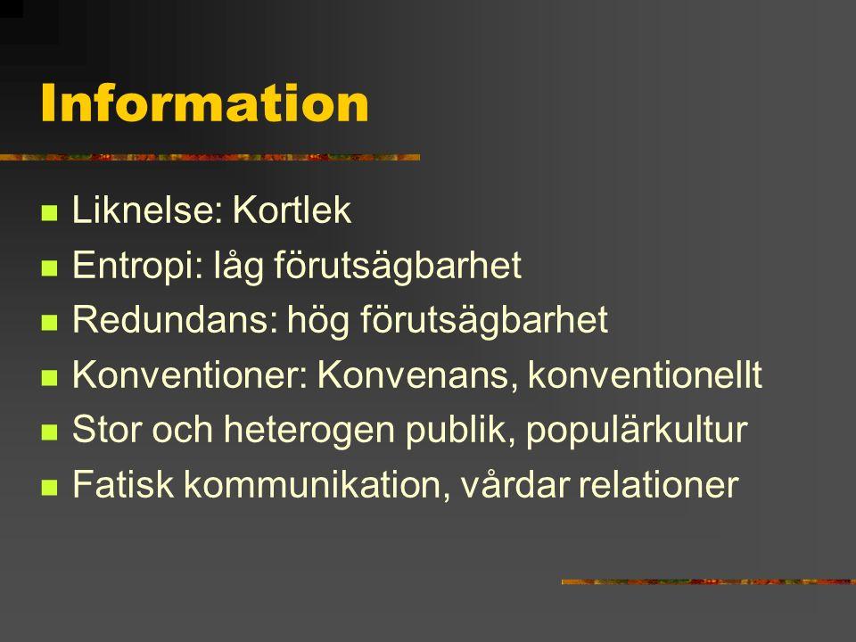 Information Liknelse: Kortlek Entropi: låg förutsägbarhet