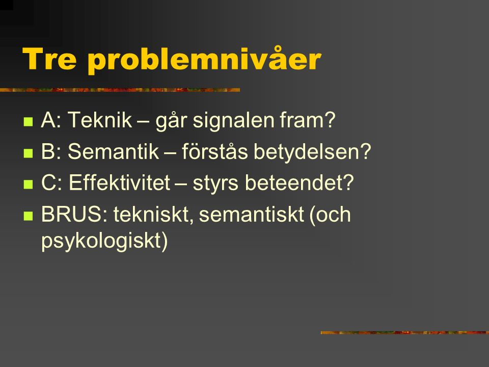Tre problemnivåer A: Teknik – går signalen fram