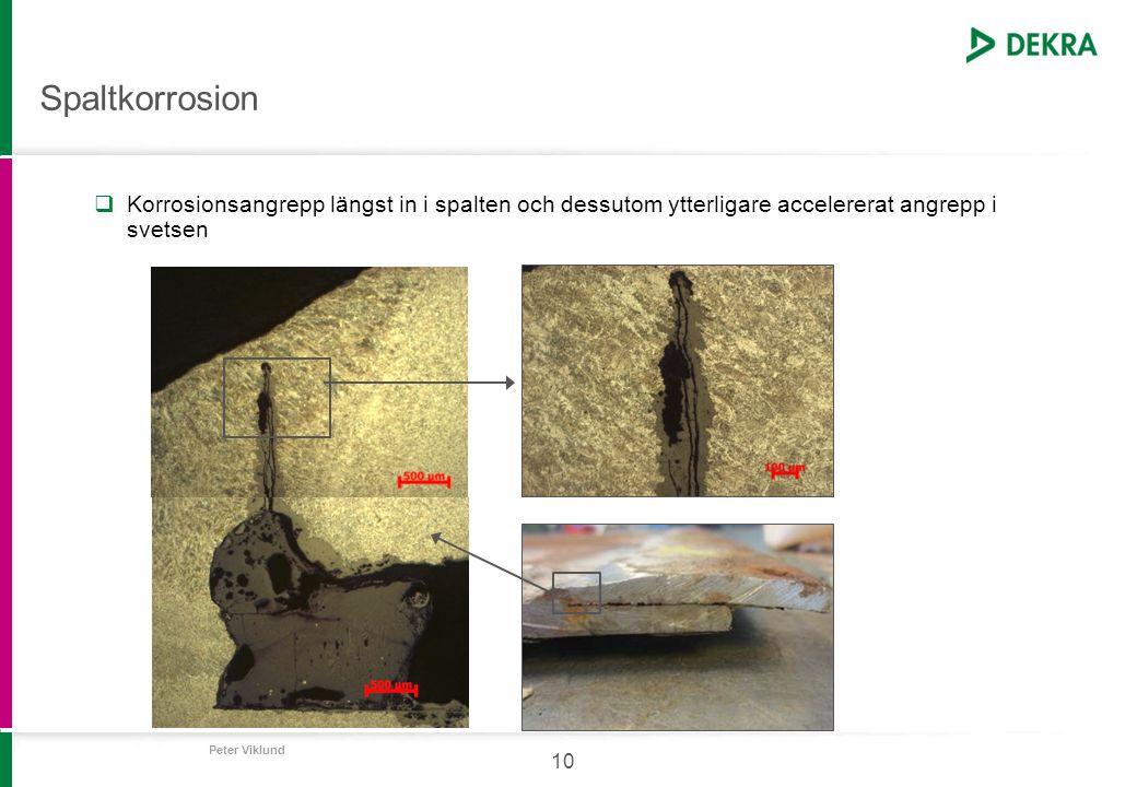 Spaltkorrosion Korrosionsangrepp längst in i spalten och dessutom ytterligare accelererat angrepp i svetsen.