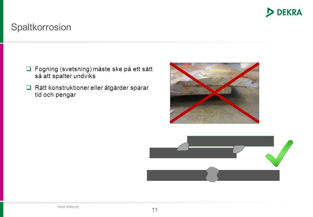 Spaltkorrosion Fogning (svetsning) måste ske på ett sätt så att spalter undviks. Rätt konstruktioner eller åtgärder sparar tid och pengar.