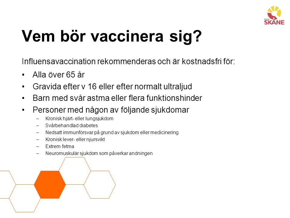 Vem bör vaccinera sig Influensavaccination rekommenderas och är kostnadsfri för: Alla över 65 år.