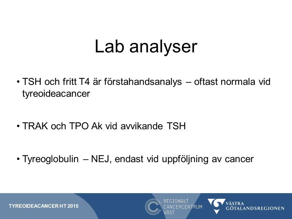 Lab analyser TSH och fritt T4 är förstahandsanalys – oftast normala vid tyreoideacancer. TRAK och TPO Ak vid avvikande TSH.