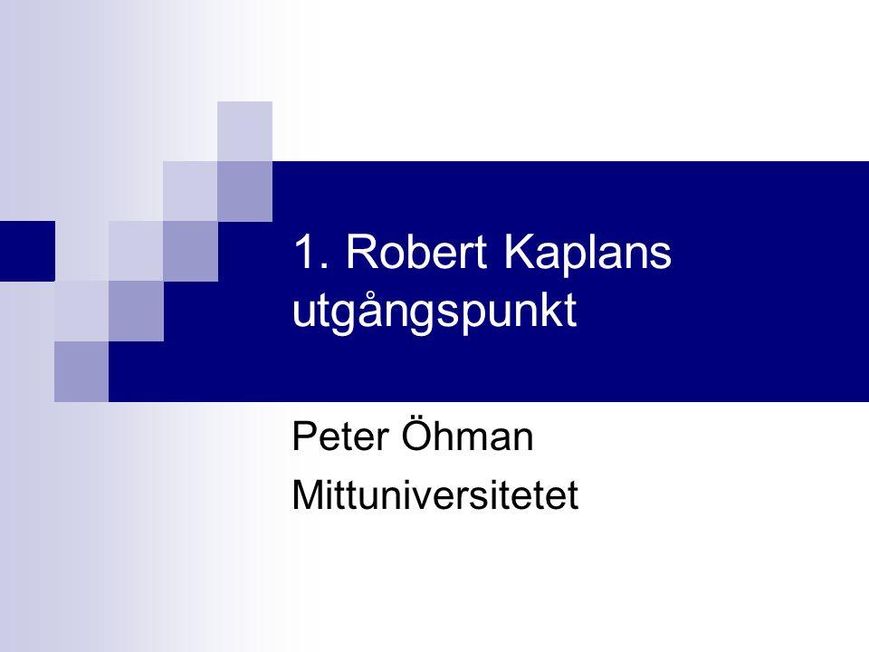 1. Robert Kaplans utgångspunkt