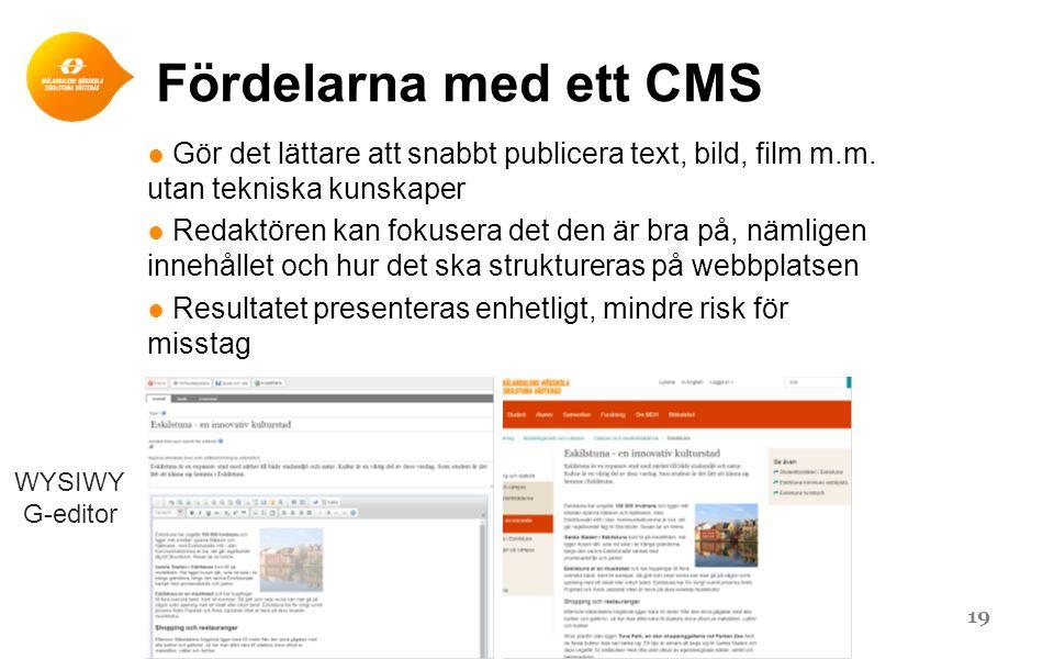 Fördelarna med ett CMS Gör det lättare att snabbt publicera text, bild, film m.m. utan tekniska kunskaper.
