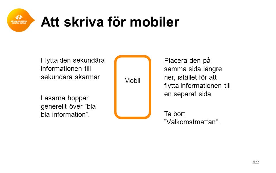 Att skriva för mobiler Flytta den sekundära informationen till sekundära skärmar. Läsarna hoppar generellt över bla-bla-information .